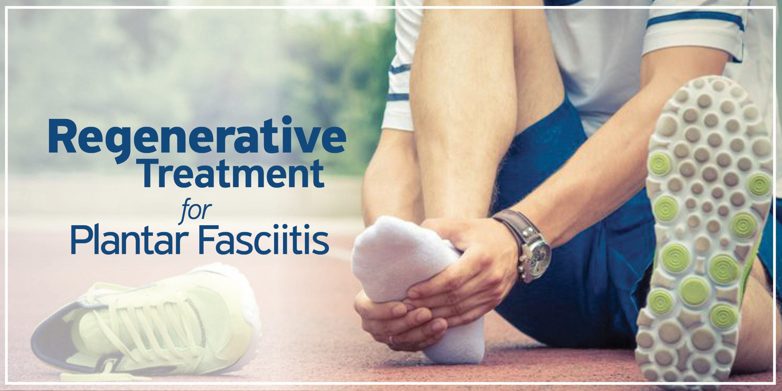Regenerative treatment for Plantar Fasciitis